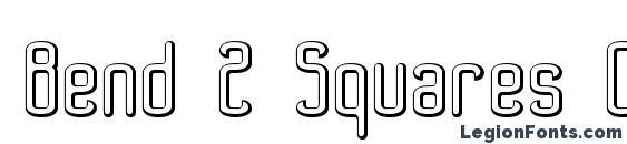 Bend 2 Squares OL2 BRK Font
