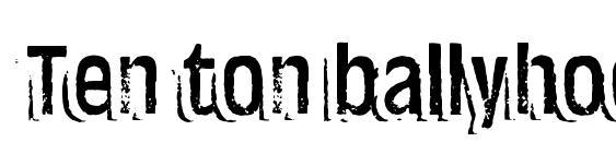 шрифт Ten ton ballyhoo, бесплатный шрифт Ten ton ballyhoo, предварительный просмотр шрифта Ten ton ballyhoo