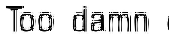 Too damn drunk Font